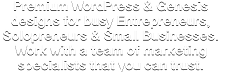 Premium WordPress & Genesis designs for busy entrepreneurs, solopreneurs & Small-Businesses. Work with a Team of Marketing Specialists that you can trust.