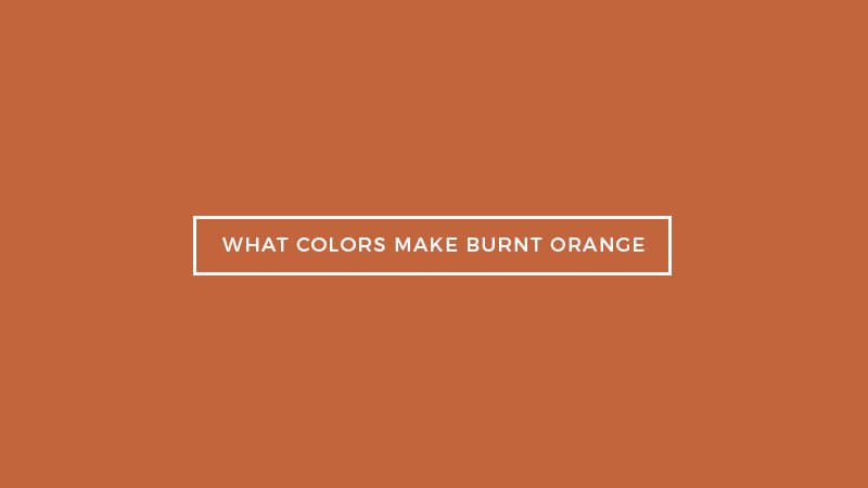 What Colors Make Burnt Orange