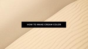 What Colors Make Cream Color