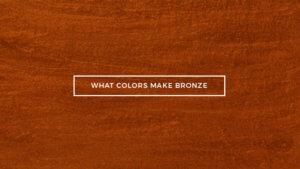 Colors Make Bronze