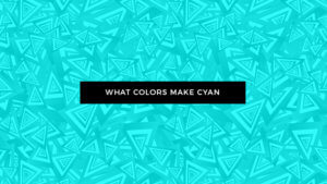 Colors Make Cyan
