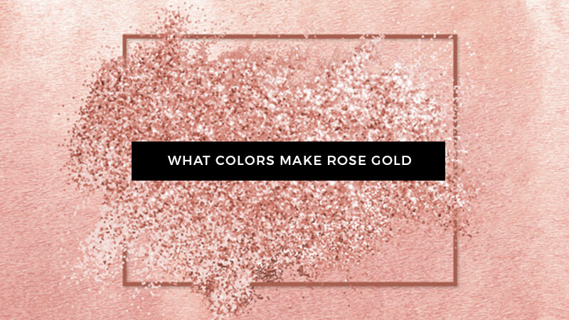 What Colors Make Rose Gold