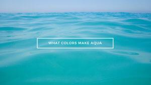 Colors Make Aqua