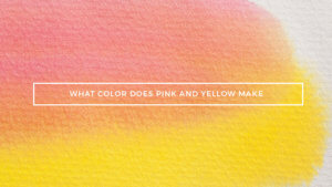 what color does pink and yellow make