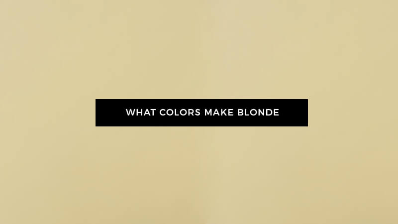 What Colors Make Blonde