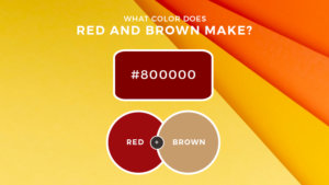 What Color Does Red and Brown Make?
